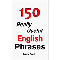 150 Really Useful English Phrases: For Intermediate Students Wishing to Advance.