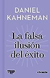 La falsa ilusión del éxito (Imprescindibles): Cómo el optimismo socava las decisiones ejecutivas (Spanish Edition)
