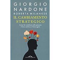 Il cambiamento strategico. Come far cambiare alle persone il loro sentire e il loro agire