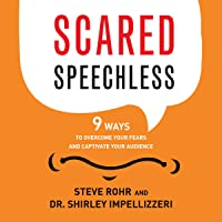Scared Speechless: 9 Ways to Overcome Your Fears and Captivate Your Audience