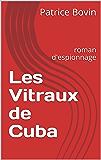 Les Vitraux de Cuba: roman d'espionnage