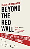 Beyond the Red Wall: Why Labour Lost, How the Conservatives Won and What Will Happen Next?