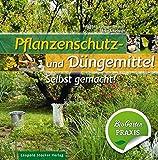Pflanzenschutz- und Düngemittel: Selbst gemacht! Bio Garten Praxis