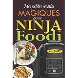 Mes petites recettes magiques pour Ninja Foodi: +65 recettes novatrices et savoureuses pour exploiter au maximum le potentiel