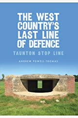 The West Country's Last Line of Defence: Taunton Stop Line (At War) Paperback