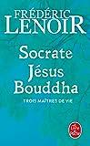 Socrate, Jésus et Bouddha, Trois Maîtres De Vie