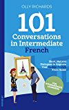 101 Conversations in Intermediate French: Short Natural Dialogues to Boost Your Confidence & Improve Your Spoken French…