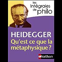 Intégrales de Philo - HEIDEGGER, Qu'est-ce que la métaphysique? (Les Spécialités - Les Intégrales)