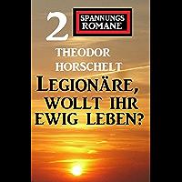 Legionäre, wollt ihr ewig leben? 2 Spannungsromane
