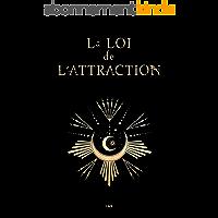 La Loi de l'attraction: Le guide ultime