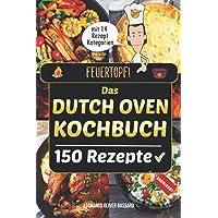 Feuertopf! - Das Dutch Oven Kochbuch 2020/21: XXL Rezeptbuch mit 14 Kategorien | leckere Black Pot Rezepte Outdoor…