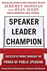 Speaker, Leader, Champion: Succeed at Work Through the Power of Public Speaking, featuring the prize-winning speeches of Toastmasters World Champions Taschenbuch
