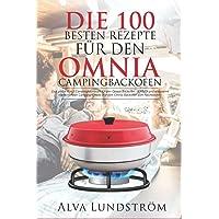 Die 100 besten Rezepte für den Omnia Campingbackofen: Das 6 in 1 Campingkochbuch für den Omnia Backofen- Einfach und…