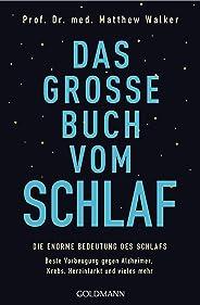 Das große Buch vom Schlaf: Die enorme Bedeutung des Schlafs - Beste Vorbeugung gegen Alzheimer, Krebs, Herzinfarkt und viele
