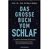 Das große Buch vom Schlaf: Die enorme Bedeutung des Schlafs - Beste Vorbeugung gegen Alzheimer, Krebs, Herzinfarkt und vieles
