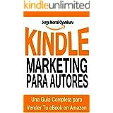 Kindle Marketing para Autores: Cómo Vender tus eBooks en Amazon Eficazmente: Aprende a Posicionar y Vender tus Libros en Amaz