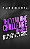 The Year One Challenge for Women: Thinner, Leaner, and Stronger Than Ever in 12 Months (Muscle for Life Book 8)