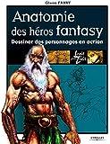 Anatomie des héros fantasy: Dessiner des personnages en action