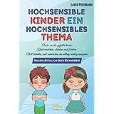 Hochsensible Kinder, ein hochsensibles Thema: Wie Sie ihr gefühlsstarkes Kind verstehen, stärken und fördern. Mit Talenten un
