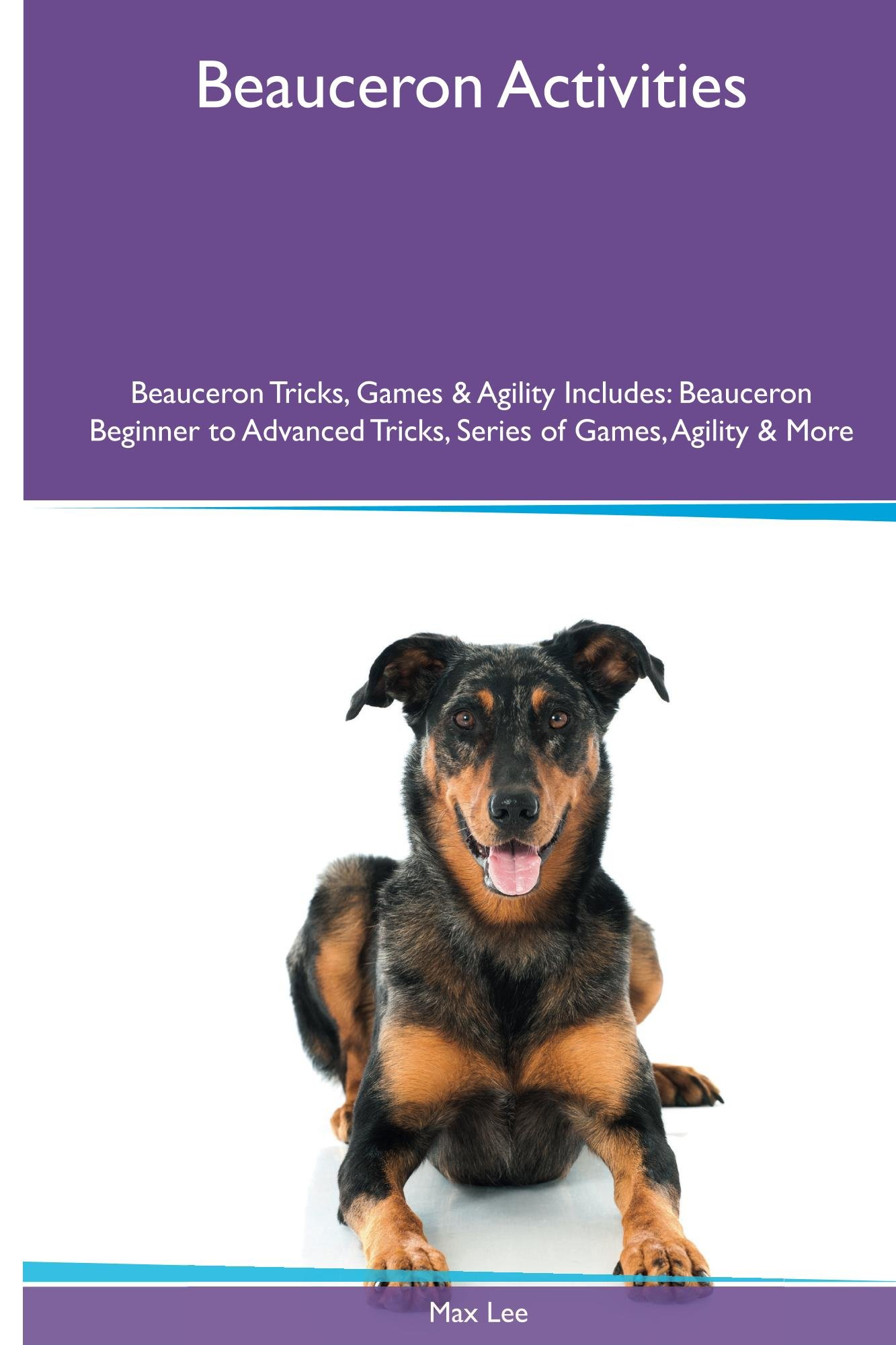 Beauceron Activities Beauceron Tricks, Games & Agility. Includes: Beauceron Beginner to Advanced Tricks, Series of Games, Agility and More