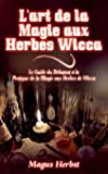 L'art de la magie aux herbes wicca : Le Guide du Débutant à la Pratique de la Magie aux Herbes de Wicca
