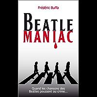 Beatlemaniac: Quand les chansons des Beatles poussent au crime