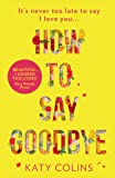 How to Say Goodbye: An emotional and uplifting new book about love, friendship and letting go for 2019