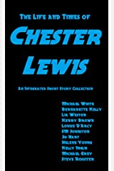 The Life and Times of Chester Lewis Kindle Edition