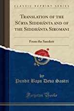 Translation of the Surya Siddhanta and of the Siddhanta Siromani: From the Sanskrit (Classic Reprint)