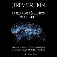 La troisième révolution industrielle: Comment le pouvoir latéral va transformer l'énergie, l'économie et le monde (LIENS…