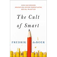 The Cult of Smart: How Our Broken Education System Perpetuates Social Injustice (English Edition)