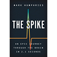 The Spike: An Epic Journey Through the Brain in 2.1 Seconds (English Edition)
