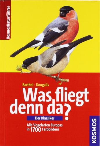 Kosmos (Franckh-Kosmos) Was fliegt denn da?: Alle Vogelarten Europas in Farbbildern