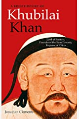 A Brief History of Khubilai Khan: Lord of Xanadu, Founder of the Yuan Dynasty, Emperor of China (Brief Histories) Paperback