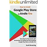 How to Install Google Play Store on Kindle Fire: Easy Step-by-Step Guide with Screenshots on Setting up And Installing Google