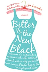 Bitter Is the New Black: Confessions of a Condescending, Egomaniacal, Self-Centered Smartass, Or, Why You Should Never Carry a Prada Bag to the Paperback