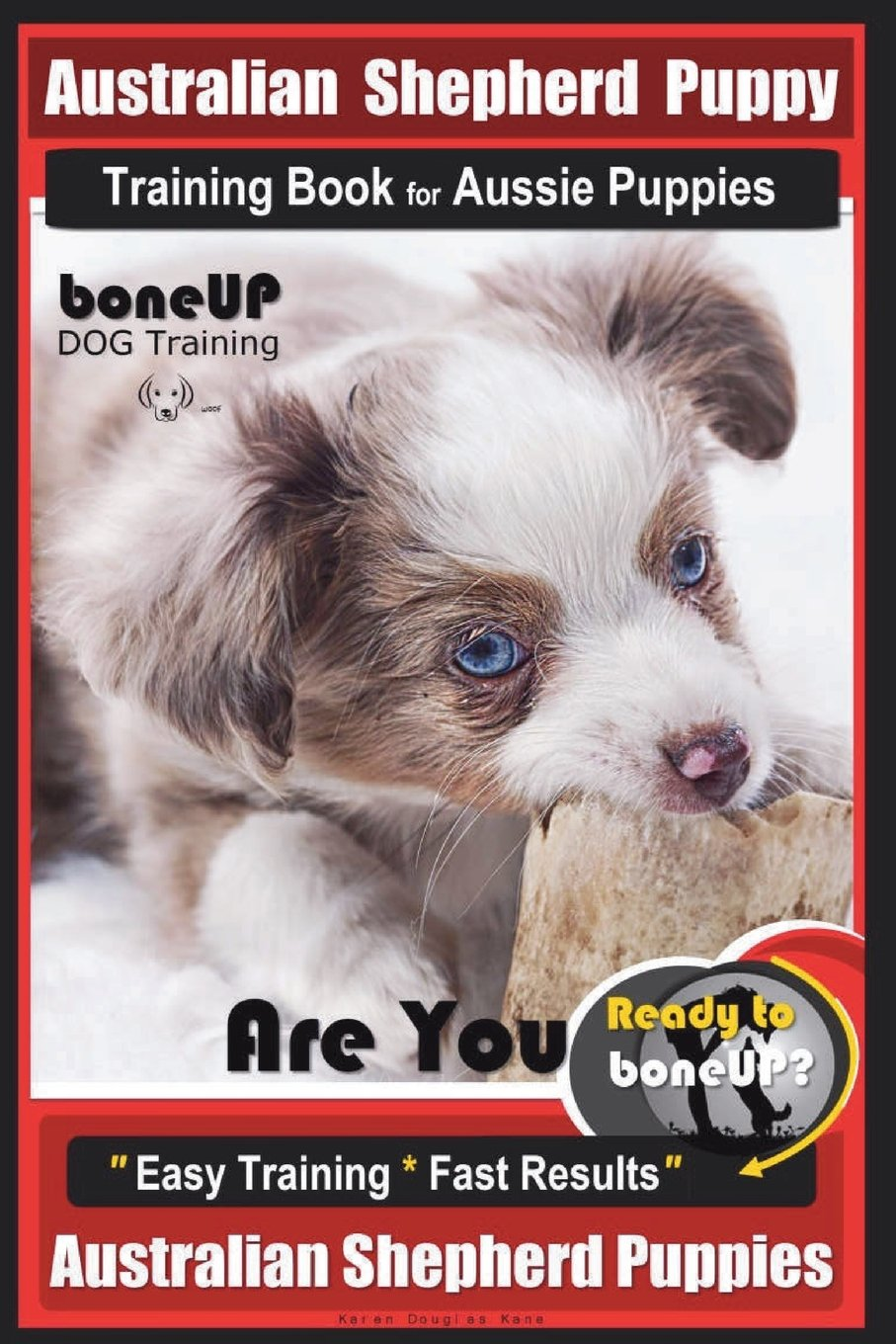 Australian Shepherd Puppy Training Book for Aussie Puppies By BoneUP DOG Training: Are You Ready to Bone Up? Easy…