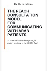 The REACH consultation model for communicating with Arab patients: A communication skills guide for doctors working in the Middle East Kindle Edition