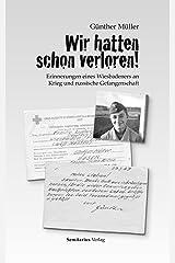 Wir hatten schon verloren!: Erinnerungen eines Wiesbadeners an Krieg und russische Gefangenschaft. Kindle Ausgabe