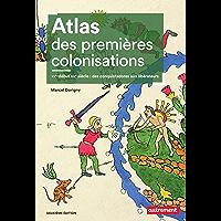 Atlas des premières colonisations (XVe - début XIXe siècle). Des conquistadores aux libérateurs (Atlas Mémoires)