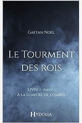 Le Tourment des rois, Livre I, Partie I: À la lumière de l'ombre Format Kindle