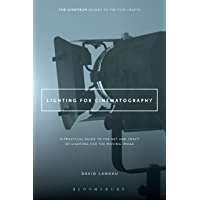 Lighting for Cinematography: A Practical Guide to the Art and Craft of Lighting for the Moving Image (The CineTech…