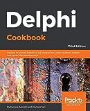 Delphi Cookbook: Recipes to master Delphi for IoT integrations, cross-platform, mobile and server-side development, 3rd Edition [Lingua inglese]