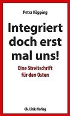 »Integriert doch erst mal uns!« - Eine Streitschrift für den Osten