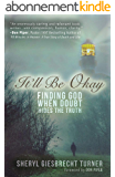 It'll Be Okay: Finding God When Doubt Hides the Truth (English Edition)