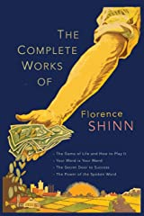 The Complete Works of Florence Scovel Shinn: The Game of Life and How to Play It; Your Word Is Your Wand; The Secret Door to Success; and The Power of the Spoken Word. Paperback