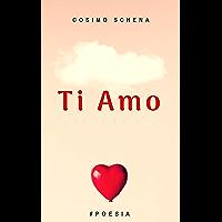 #Ti Amo #Poesie (Le poesie di don Cosimo Schena il Poeta dell'Amore Vol. 3)