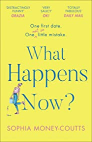 What Happens Now?: the most hilarious, feel-good read of the year!