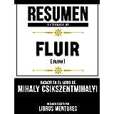 Resumen Extendido De Fluir (Flow) - Basado En El Libro De Mihaly Csikszentmihalyi