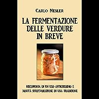 La fermentazione delle verdure in breve: riscoperta di un uso antichissimo e novità sull'evoluzione di una tradizione